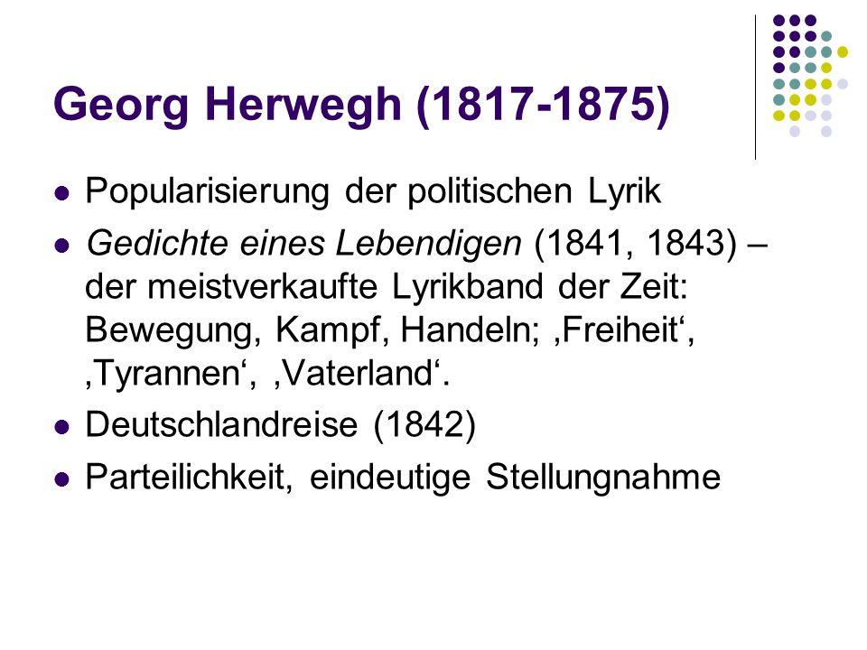 Popularisierung der politischen Lyrik Gedichte eines Lebendigen (1841, 1843) – der meistverkaufte Lyrikband der Zeit: Bewegung, Kampf, Handeln; 'Freih