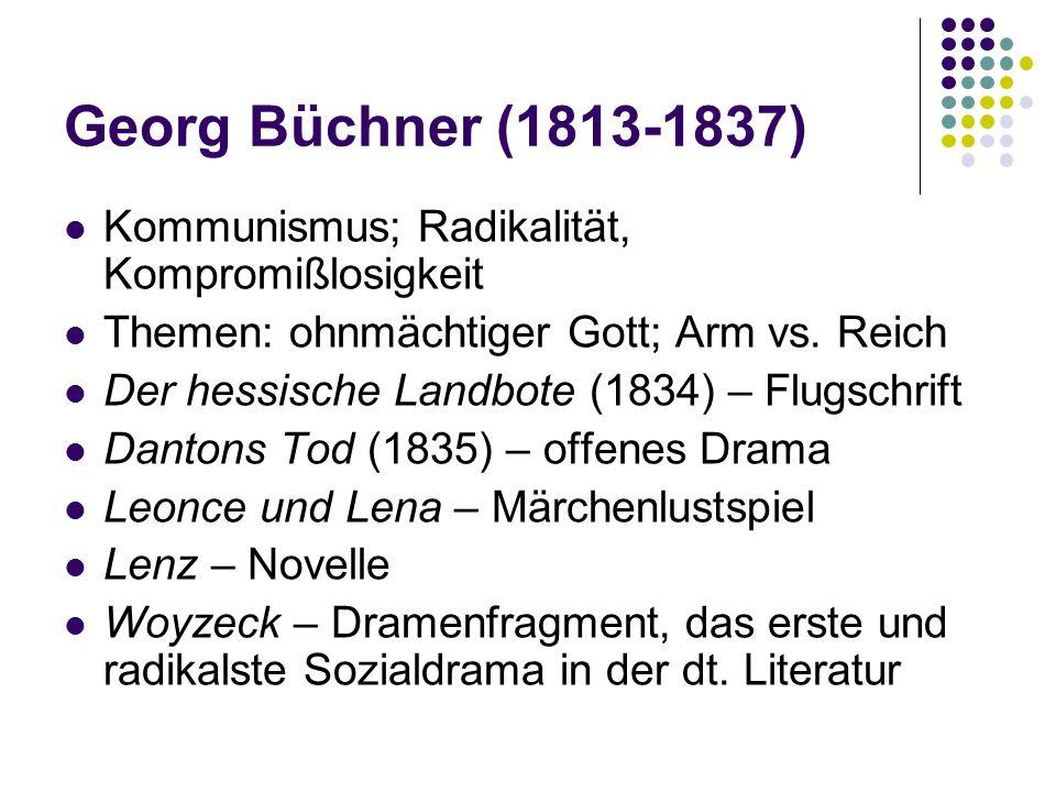 Kommunismus; Radikalität, Kompromißlosigkeit Themen: ohnmächtiger Gott; Arm vs. Reich Der hessische Landbote (1834) – Flugschrift Dantons Tod (1835) –