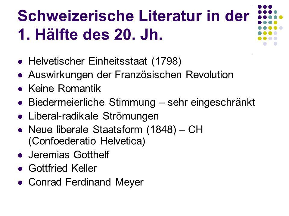 Schweizerische Literatur in der 1. Hälfte des 20. Jh. Helvetischer Einheitsstaat (1798) Auswirkungen der Französischen Revolution Keine Romantik Biede