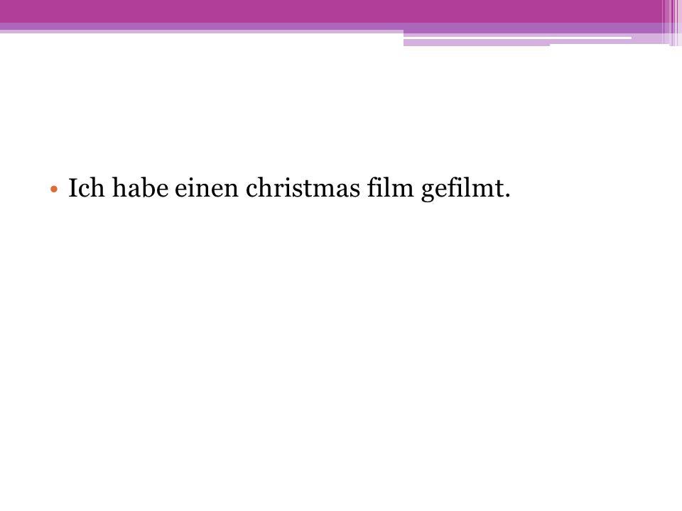 Ich habe einen christmas film gefilmt.