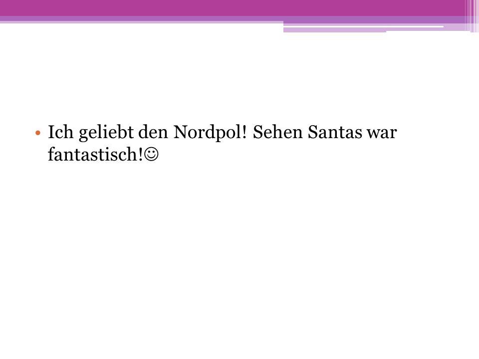 Ich geliebt den Nordpol! Sehen Santas war fantastisch!