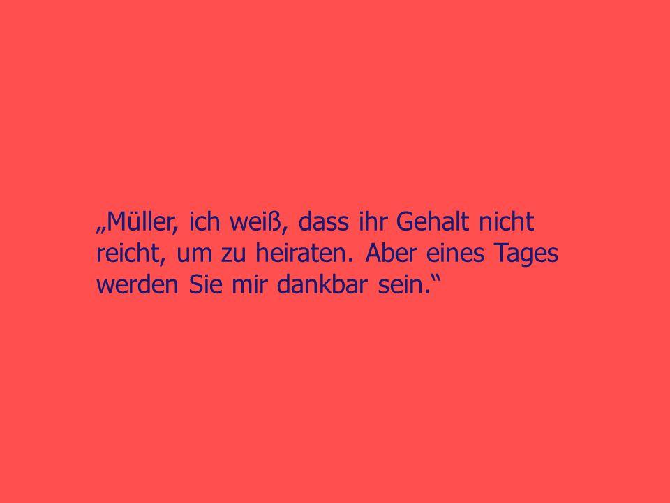 """""""Müller, ich weiß, dass ihr Gehalt nicht reicht, um zu heiraten."""