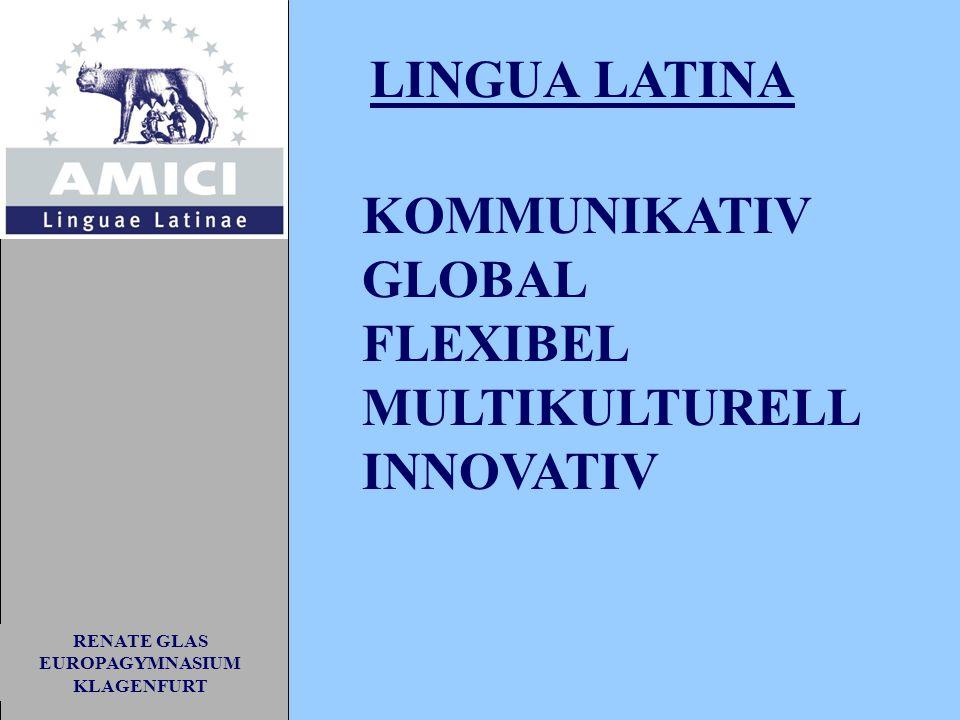 RENATE GLAS EUROPAGYMNASIUM KLAGENFURT KOMMUNIKATIV GLOBAL FLEXIBEL MULTIKULTURELL INNOVATIV LINGUA LATINA