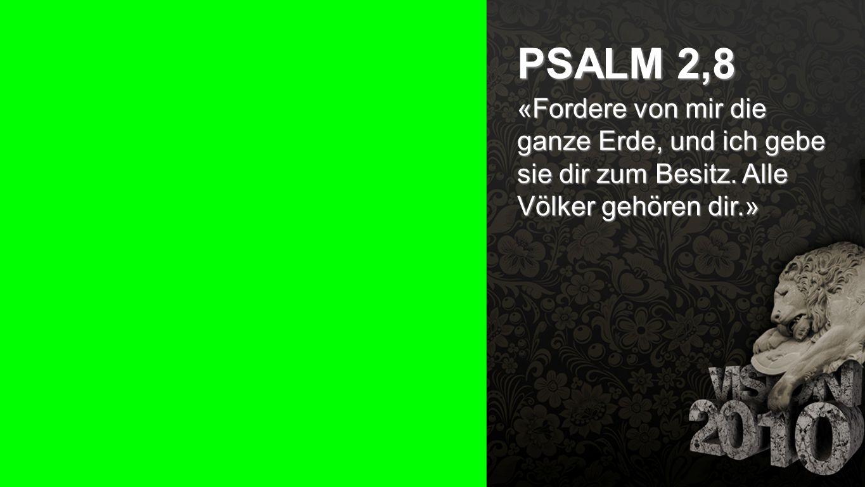 Seiteneinblender PSALM 2,8 «Fordere von mir die ganze Erde, und ich gebe sie dir zum Besitz. Alle Völker gehören dir.»