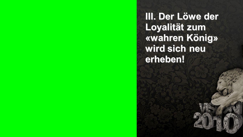 Seiteneinblender III. Der Löwe der Loyalität zum «wahren König» wird sich neu erheben!