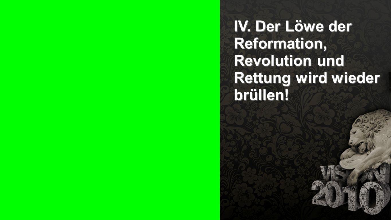 Seiteneinblender IV. Der Löwe der Reformation, Revolution und Rettung wird wieder brüllen!