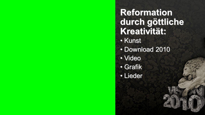 Seiteneinblender Reformation durch göttliche Kreativität: Kunst Kunst Download 2010 Download 2010 Video Video Grafik Grafik Lieder Lieder