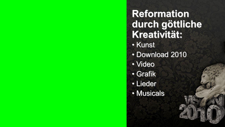 Seiteneinblender Reformation durch göttliche Kreativität: Kunst Kunst Download 2010 Download 2010 Video Video Grafik Grafik Lieder Lieder Musicals Mus