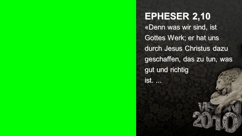 Seiteneinblender EPHESER 2,10 «Denn was wir sind, ist Gottes Werk; er hat uns durch Jesus Christus dazu geschaffen, das zu tun, was gut und richtig is