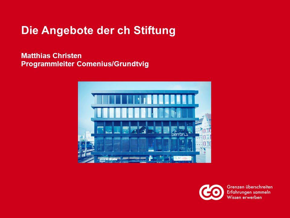 Die Angebote der ch Stiftung Matthias Christen Programmleiter Comenius/Grundtvig