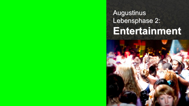Seiteneinblender Augustinus Lebensphase 2: Entertainment