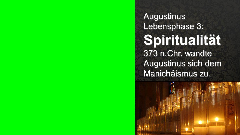 Seiteneinblender Augustinus Lebensphase 3: Spiritualität 373 n.Chr. wandte Augustinus sich dem Manichäismus zu.