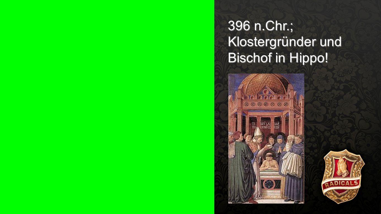Seiteneinblender 396 n.Chr.; Klostergründer und Bischof in Hippo!