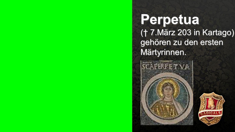 Seiteneinblender Perpetua († 7.März 203 in Kartago) gehören zu den ersten Märtyrinnen.