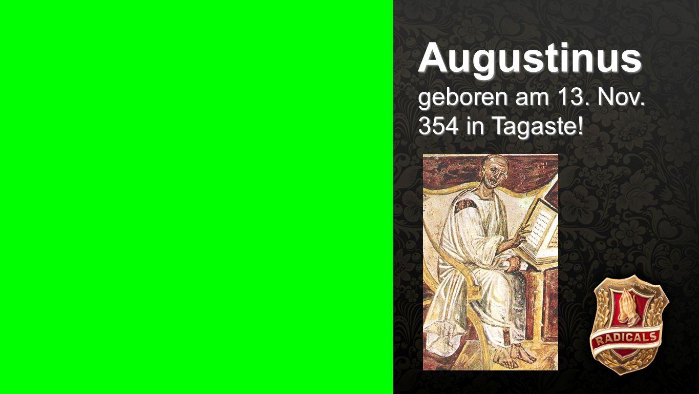 Seiteneinblender Augustinus geboren am 13. Nov. 354 in Tagaste!