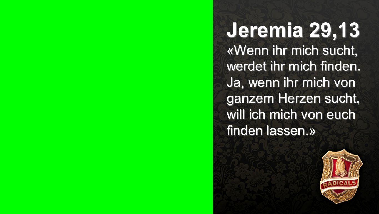 Seiteneinblender Jeremia 29,13 «Wenn ihr mich sucht, werdet ihr mich finden. Ja, wenn ihr mich von ganzem Herzen sucht, will ich mich von euch finden