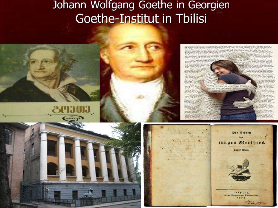 Johann Wolfgang Goethe in Georgien Goethe-Institut in Tbilisi