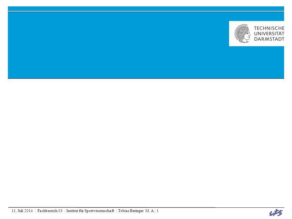 11. Juli 2014 | Fachbereich 03 | Institut für Sportwissenschaft | Tobias Beringer M. A.| 1