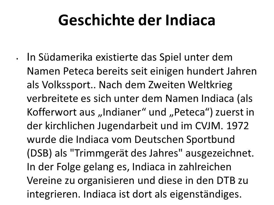 Geschichte der Indiaca I n Südamerika existierte das Spiel unter dem Namen Peteca bereits seit einigen hundert Jahren als Volkssport.. Nach dem Zweite