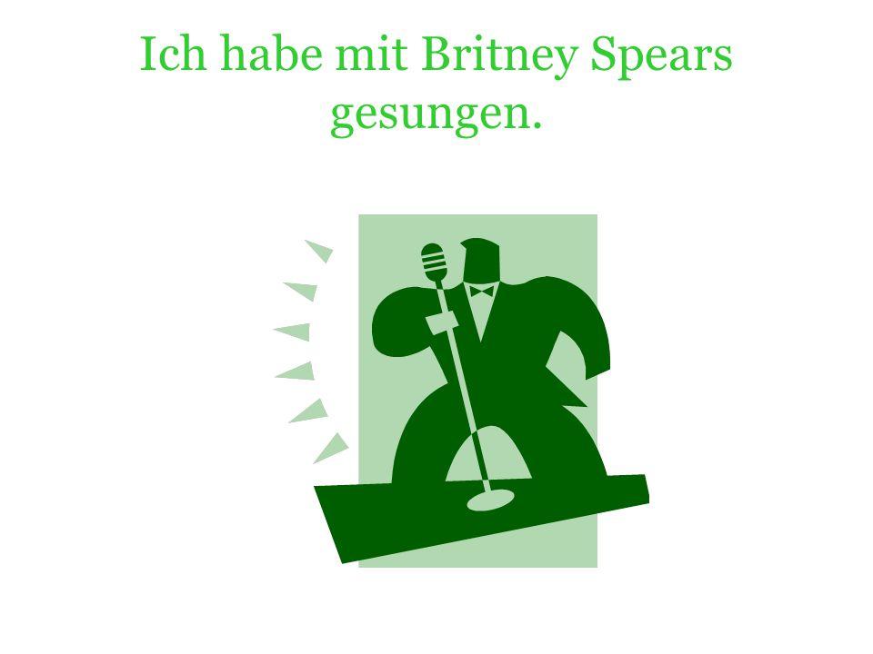 Ich habe mit Britney Spears gesungen.