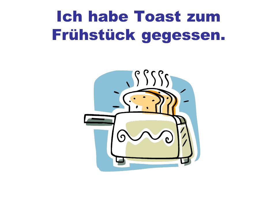 Ich habe Toast zum Frühstück gegessen.