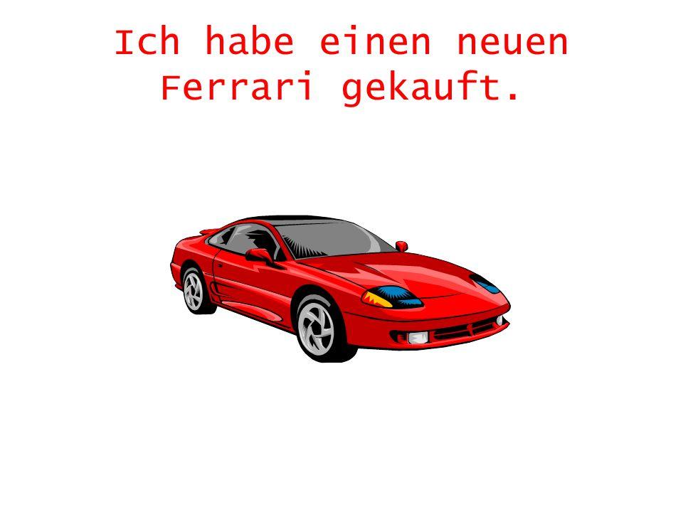 Ich habe einen neuen Ferrari gekauft.