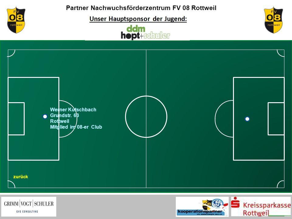 Partner Nachwuchsförderzentrum FV 08 Rottweil zurück Werner Kutschbach Grundstr. 63 Rottweil Mitglied im 08-er Club