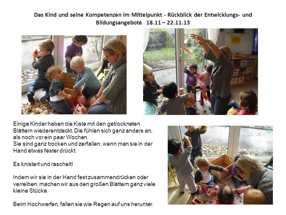 Das Kind und seine Kompetenzen im Mittelpunkt - Rückblick der Entwicklungs- und Bildungsangebote 18.11 – 22.11.13 Einige Kinder haben die Kiste mit de