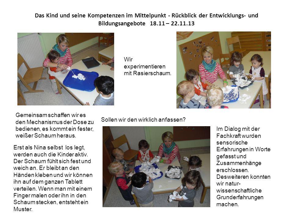 Das Kind und seine Kompetenzen im Mittelpunkt - Rückblick der Entwicklungs- und Bildungsangebote 18.11 – 22.11.13 Wir experimentieren mit Rasierschaum