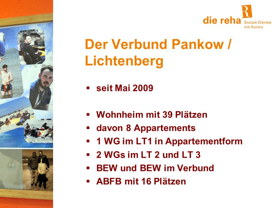 seit Mai 2009  Wohnheim mit 39 Plätzen  davon 8 Appartements  1 WG im LT1 in Appartementform  2 WGs im LT 2 und LT 3  BEW und BEW im Verbund  ABFB mit 16 Plätzen Der Verbund Pankow / Lichtenberg