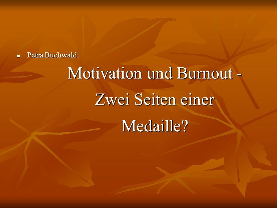Motivation und Burnout - Zwei Seiten einer Medaille? Petra Buchwald Petra Buchwald
