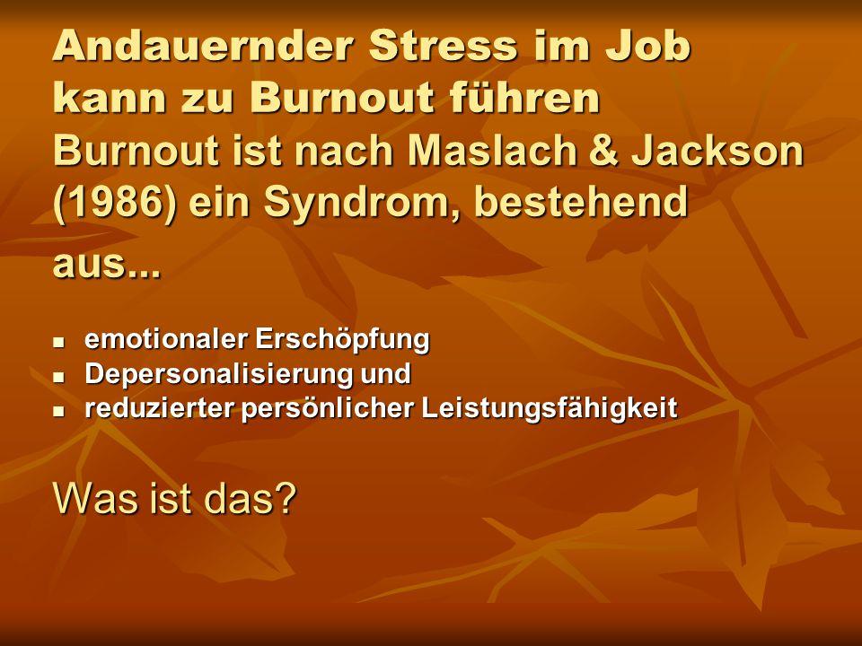 Andauernder Stress im Job kann zu Burnout führen Burnout ist nach Maslach & Jackson (1986) ein Syndrom, bestehend aus... emotionaler Erschöpfung emoti
