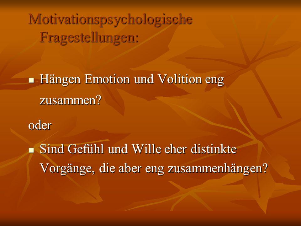 Motivationspsychologische Fragestellungen: Hängen Emotion und Volition eng zusammen? Hängen Emotion und Volition eng zusammen?oder Sind Gefühl und Wil
