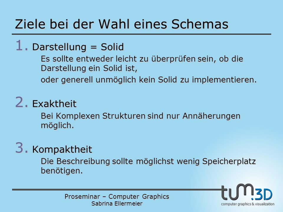 Proseminar – Computer Graphics Sabrina Ellermeier computer graphics & visualization Ziele bei der Wahl eines Schemas 4.