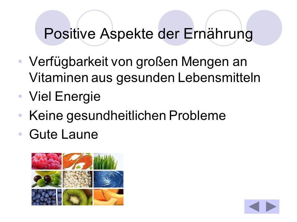 Positive Aspekte der Ernährung Verfügbarkeit von großen Mengen an Vitaminen aus gesunden Lebensmitteln Viel Energie Keine gesundheitlichen Probleme Gute Laune