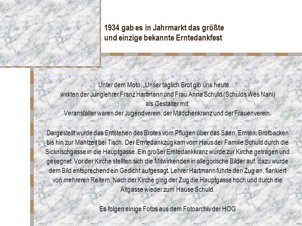 """1934 gab es in Jahrmarkt das größte und einzige bekannte Erntedankfest Unter dem Moto: """"Unser täglich Brot gib uns heute… wirkten der Junglehrer Franz Hartmann und Frau Anna Schuld (Schulds Wes Nani) als Gestalter mit."""