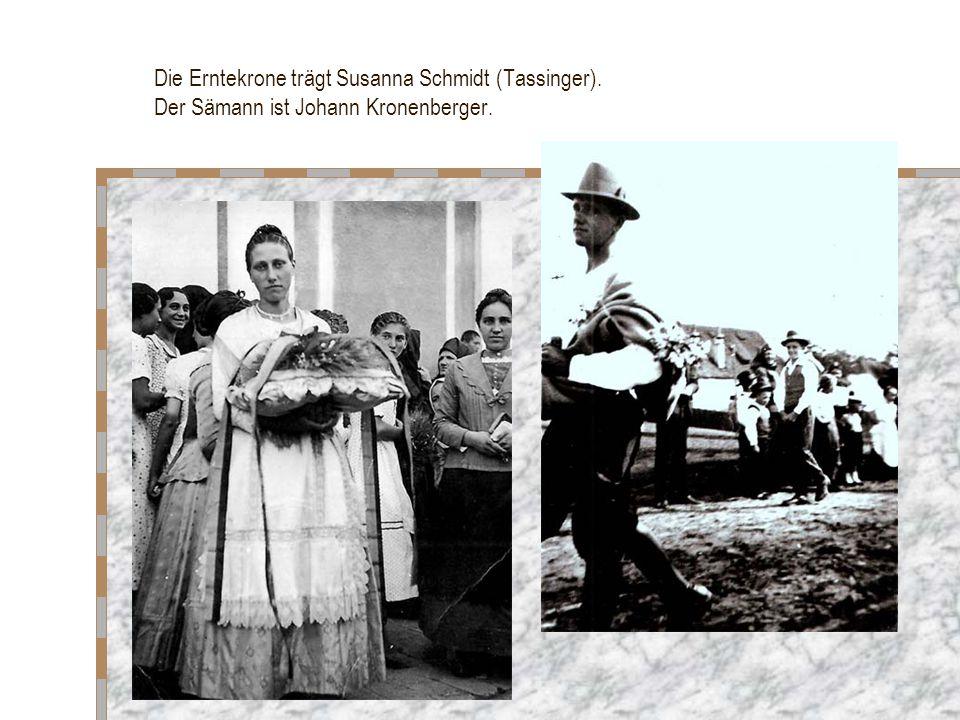 Die Erntekrone trägt Susanna Schmidt (Tassinger). Der Sämann ist Johann Kronenberger.