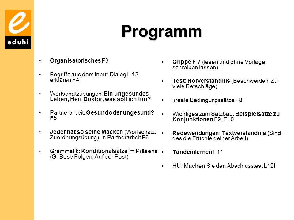 Programm Organisatorisches F3 Begriffe aus dem Input-Dialog L 12 erklären F4 Wortschatzübungen: Ein ungesundes Leben, Herr Doktor, was soll ich tun? P