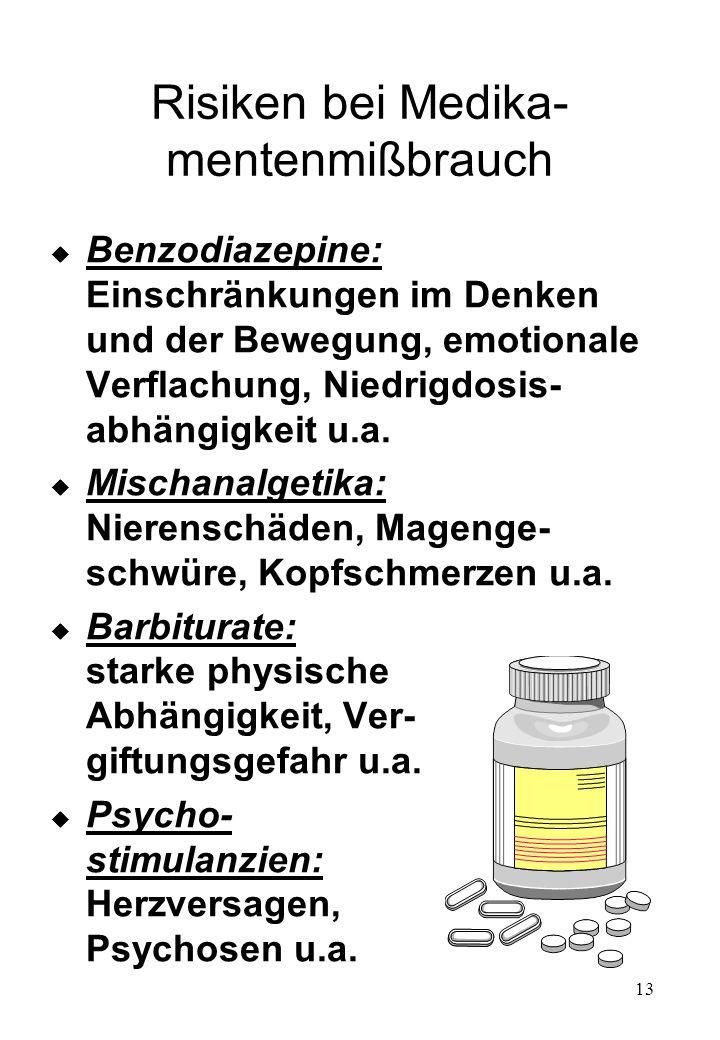 13 Risiken bei Medika- mentenmißbrauch u Benzodiazepine: Einschränkungen im Denken und der Bewegung, emotionale Verflachung, Niedrigdosis- abhängigkei