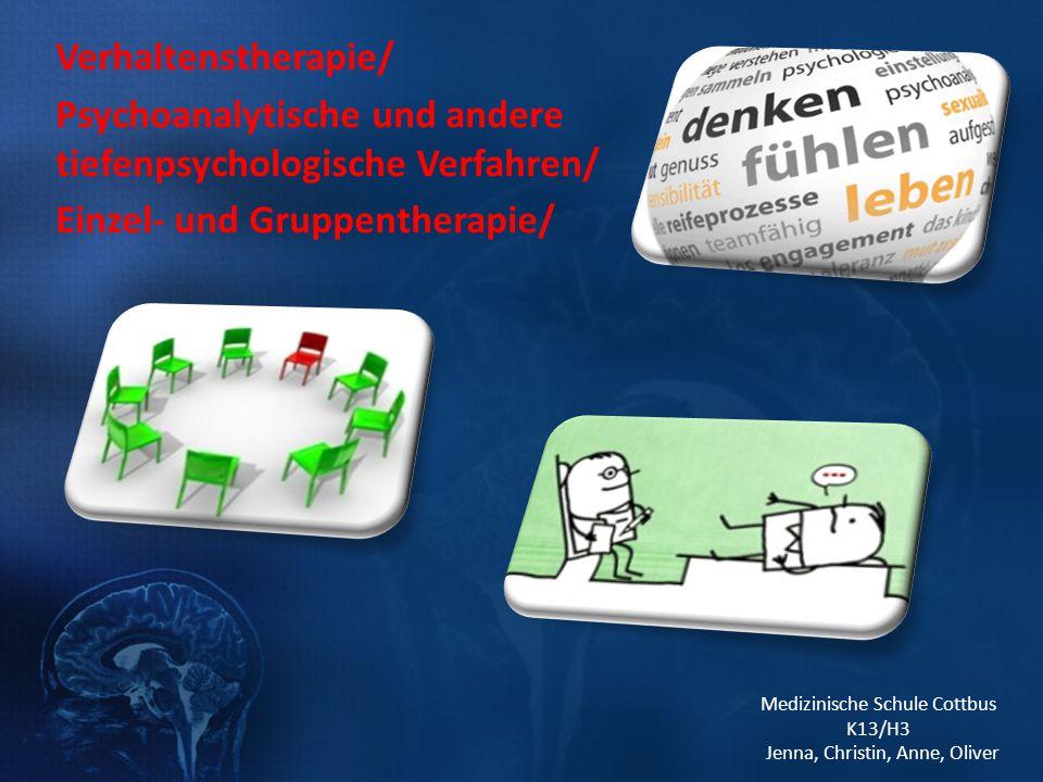 Medizinische Schule Cottbus K13/H3 Jenna, Christin, Anne, Oliver Verhaltenstherapie/ Psychoanalytische und andere tiefenpsychologische Verfahren/ Einz