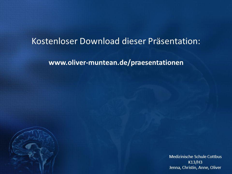 Medizinische Schule Cottbus K13/H3 Jenna, Christin, Anne, Oliver Kostenloser Download dieser Präsentation: www.oliver-muntean.de/praesentationen