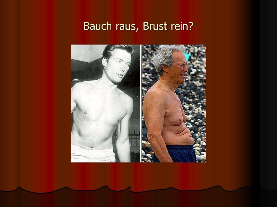 Bauch raus, Brust rein?