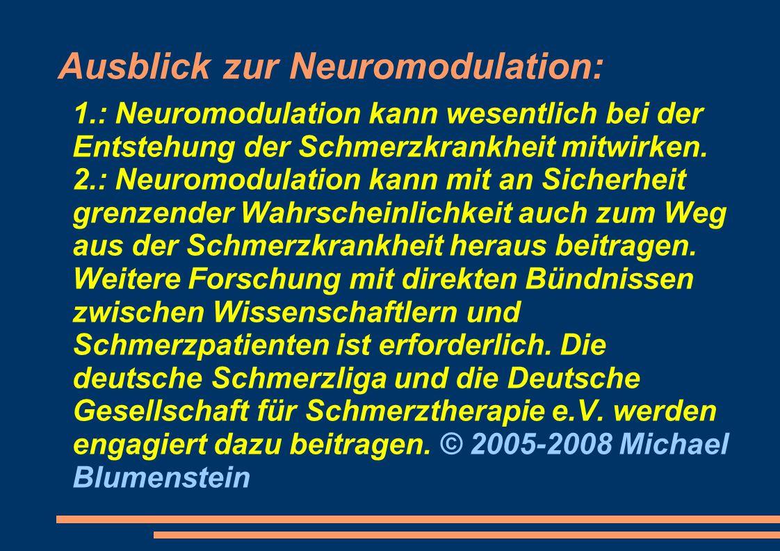 Ausblick zur Neuromodulation: 1.: Neuromodulation kann wesentlich bei der Entstehung der Schmerzkrankheit mitwirken. 2.: Neuromodulation kann mit an S
