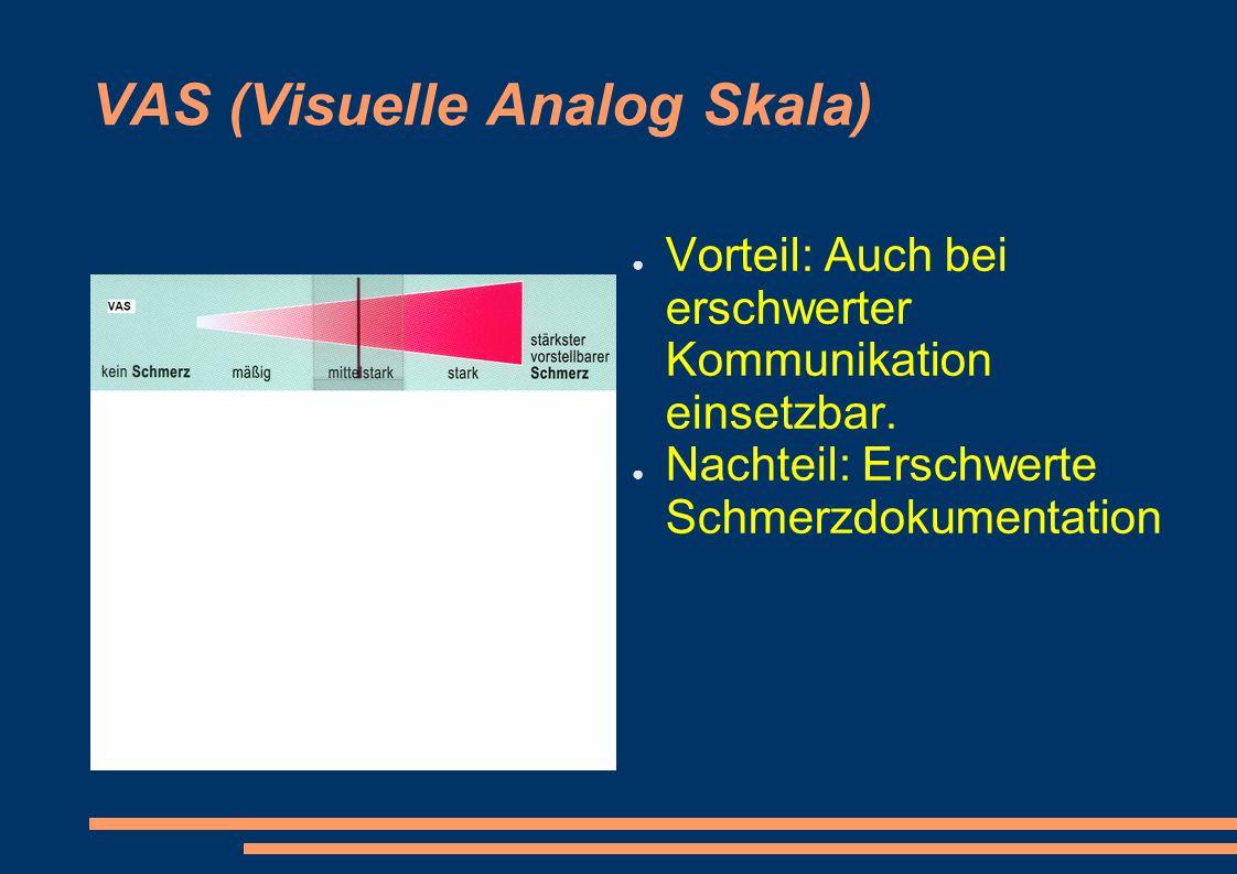 VAS (Visuelle Analog Skala) ● Vorteil: Auch bei erschwerter Kommunikation einsetzbar. ● Nachteil: Erschwerte Schmerzdokumentation