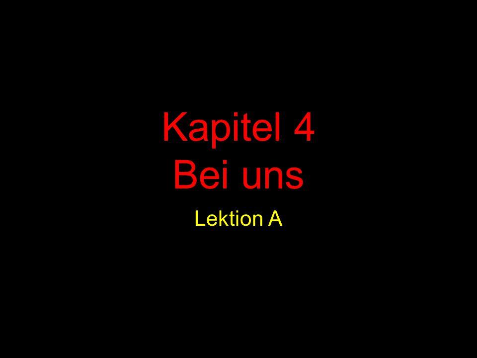 Kapitel 4 Bei uns Lektion A
