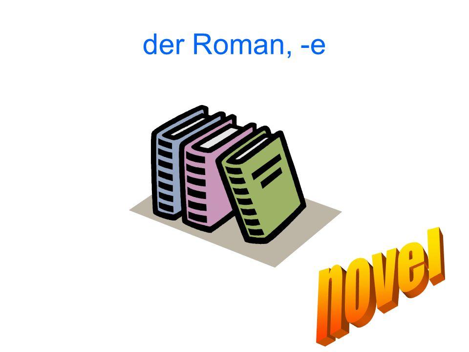 der Roman, -e