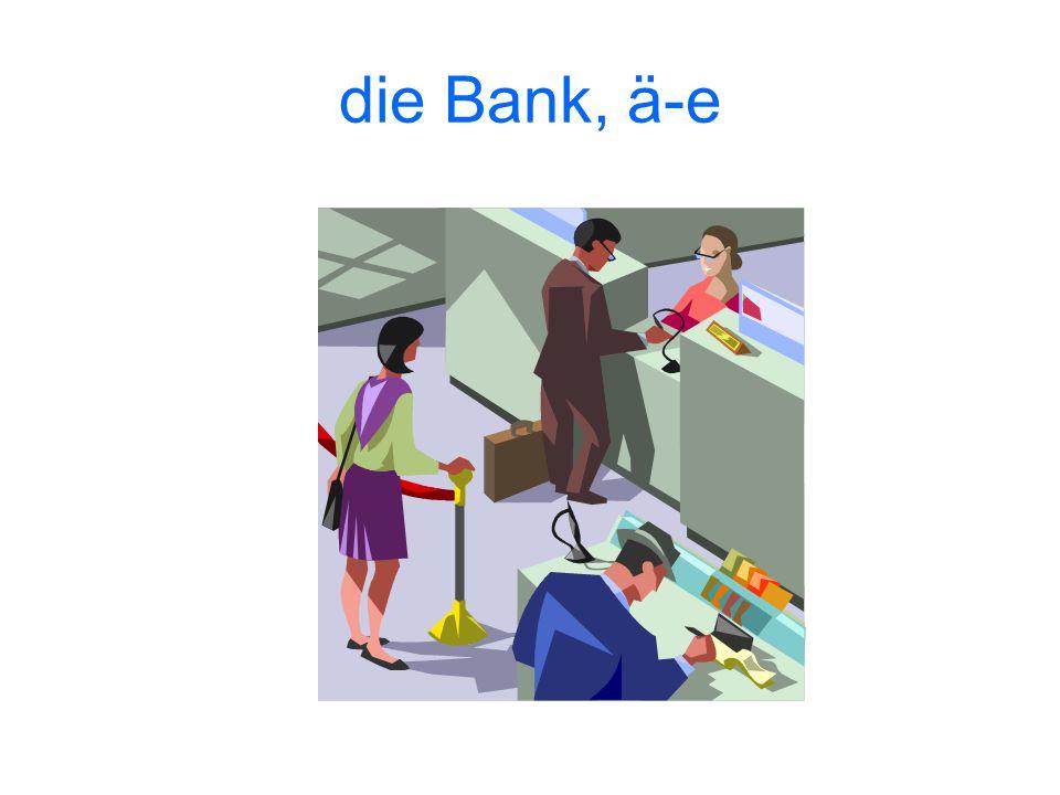 die Bank, ä-e