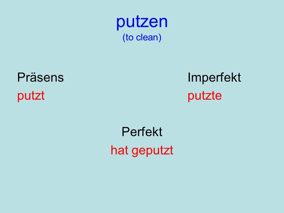 putzen (to clean) PräsensImperfekt putztputzte Perfekt hat geputzt