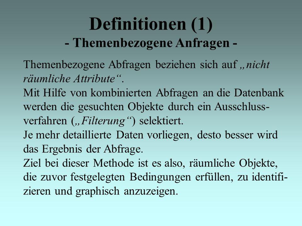 """Definitionen (1) - Themenbezogene Anfragen - Themenbezogene Abfragen beziehen sich auf """"nicht räumliche Attribute ."""