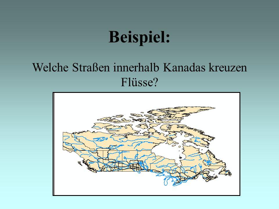 Beispiel: Welche Straßen innerhalb Kanadas kreuzen Flüsse